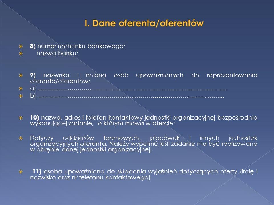 8) numer rachunku bankowego: nazwa banku: 9) nazwiska i imiona osób upoważnionych do reprezentowania oferenta/oferentów: a) ………………………................................................................................