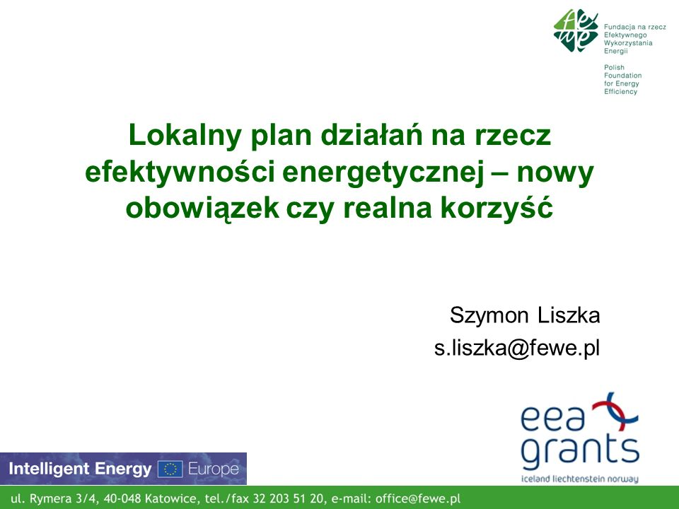 20 listopada 2008 Lokalny plan działań na rzecz efektywności energetycznej – nowy obowiązek czy realna korzyść Szymon Liszka s.liszka@fewe.pl