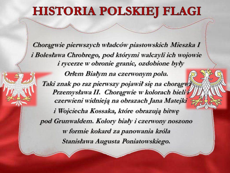 Chorągwie pierwszych władców piastowskich Mieszka I i Bolesława Chrobrego, pod którymi walczyli ich wojowie i rycerze w obronie granic, ozdobione były