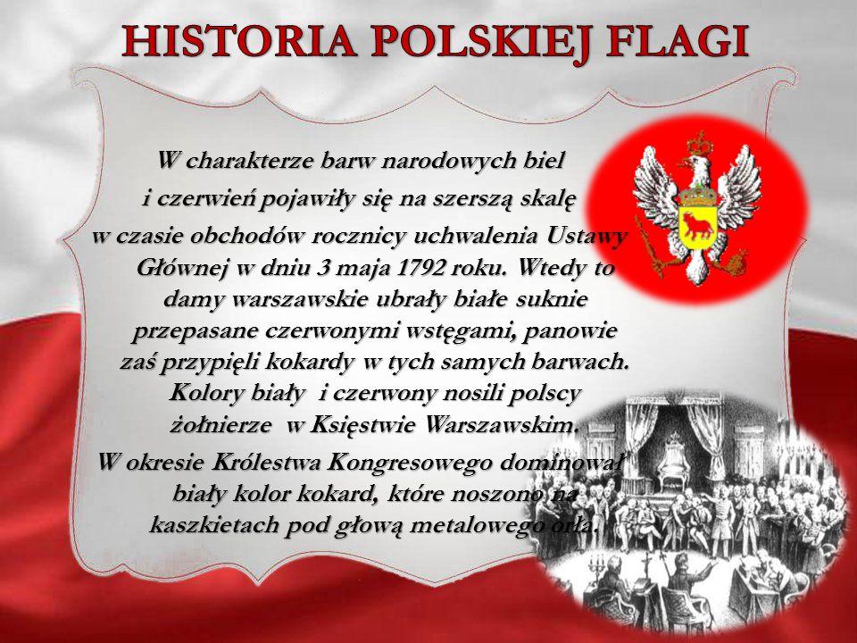 W charakterze barw narodowych biel i czerwień pojawiły się na szerszą skalę w czasie obchodów rocznicy uchwalenia Ustawy Głównej w dniu 3 maja 1792 ro