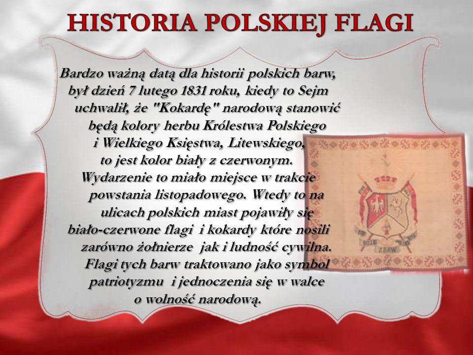 Bardzo ważną datą dla historii polskich barw, był dzień 7 lutego 1831 roku, kiedy to Sejm uchwalił, że