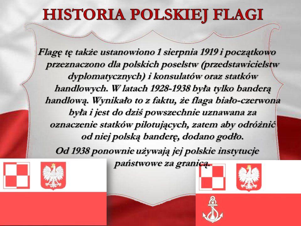 Flagę tę także ustanowiono 1 sierpnia 1919 i początkowo przeznaczono dla polskich poselstw (przedstawicielstw dyplomatycznych) i konsulatów oraz statk