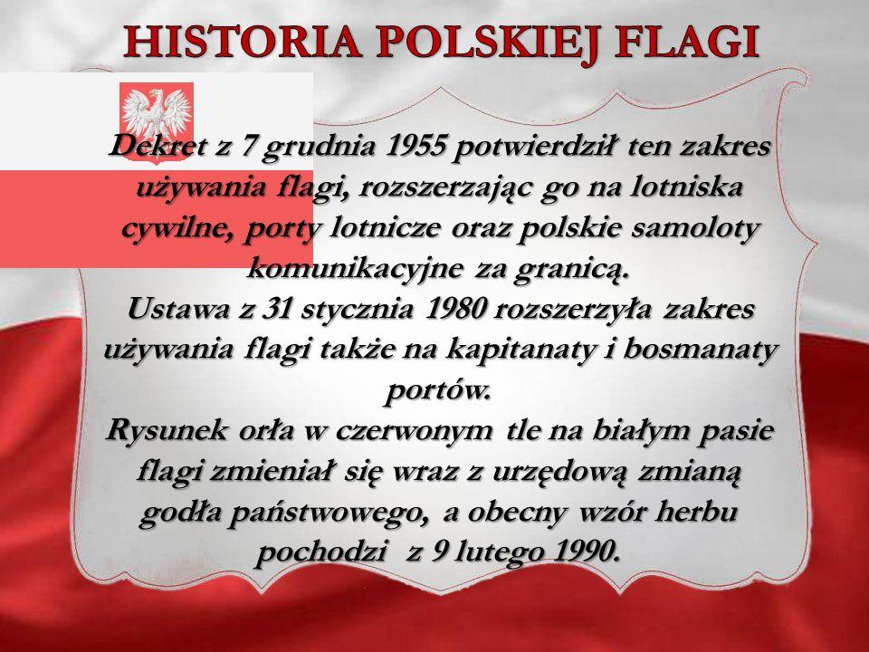 Dekret z 7 grudnia 1955 potwierdził ten zakres używania flagi, rozszerzając go na lotniska cywilne, porty lotnicze oraz polskie samoloty komunikacyjne