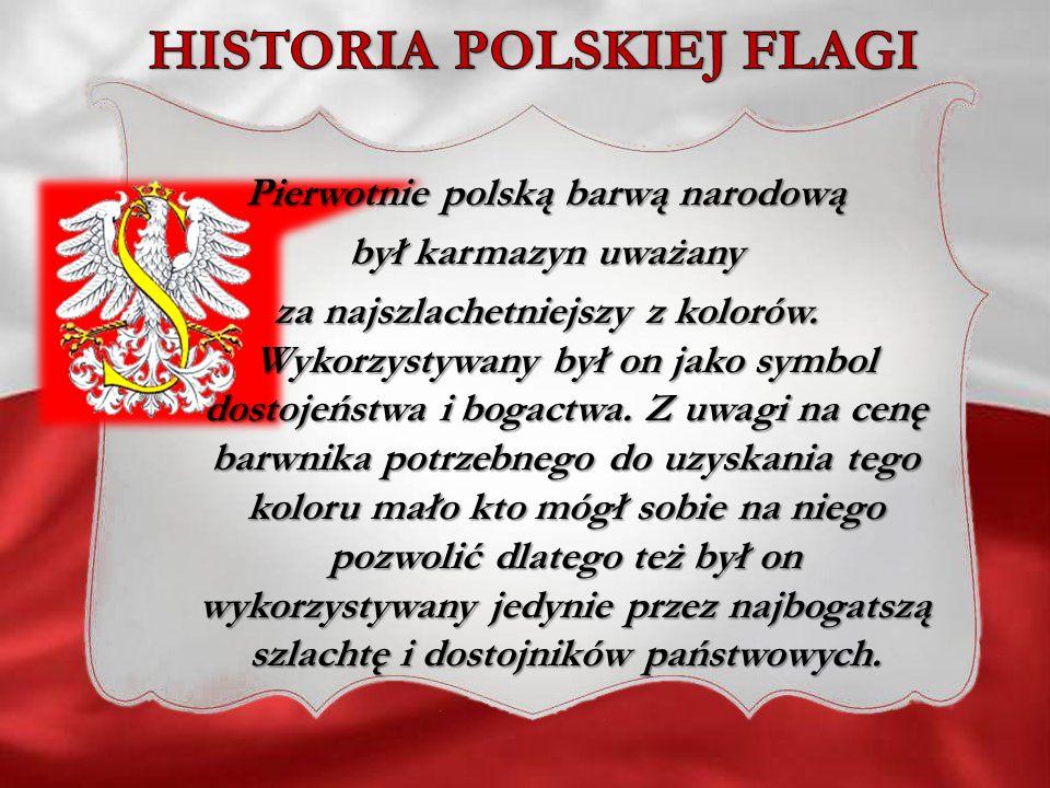 Pierwotnie polską barwą narodową był karmazyn uważany za najszlachetniejszy z kolorów. Wykorzystywany był on jako symbol dostojeństwa i bogactwa. Z uw