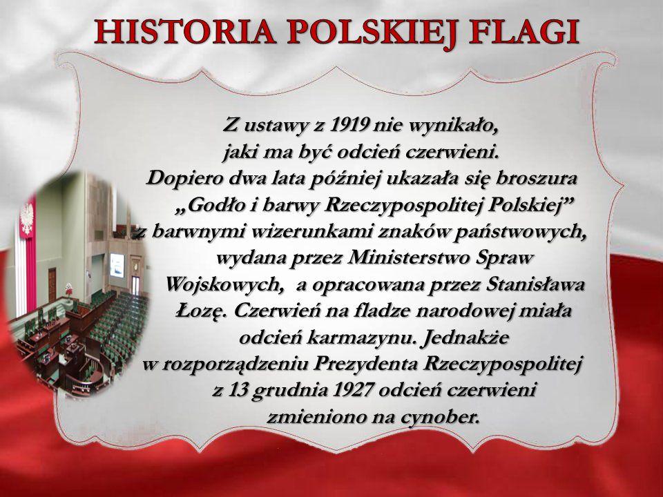 Z ustawy z 1919 nie wynikało, jaki ma być odcień czerwieni. Dopiero dwa lata później ukazała się broszura Godło i barwy Rzeczypospolitej Polskiej z ba