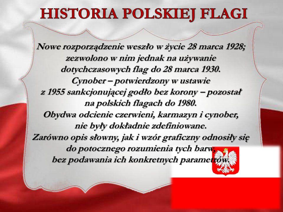 Nowe rozporządzenie weszło w życie 28 marca 1928; zezwolono w nim jednak na używanie dotychczasowych flag do 28 marca 1930. Cynober – potwierdzony w u
