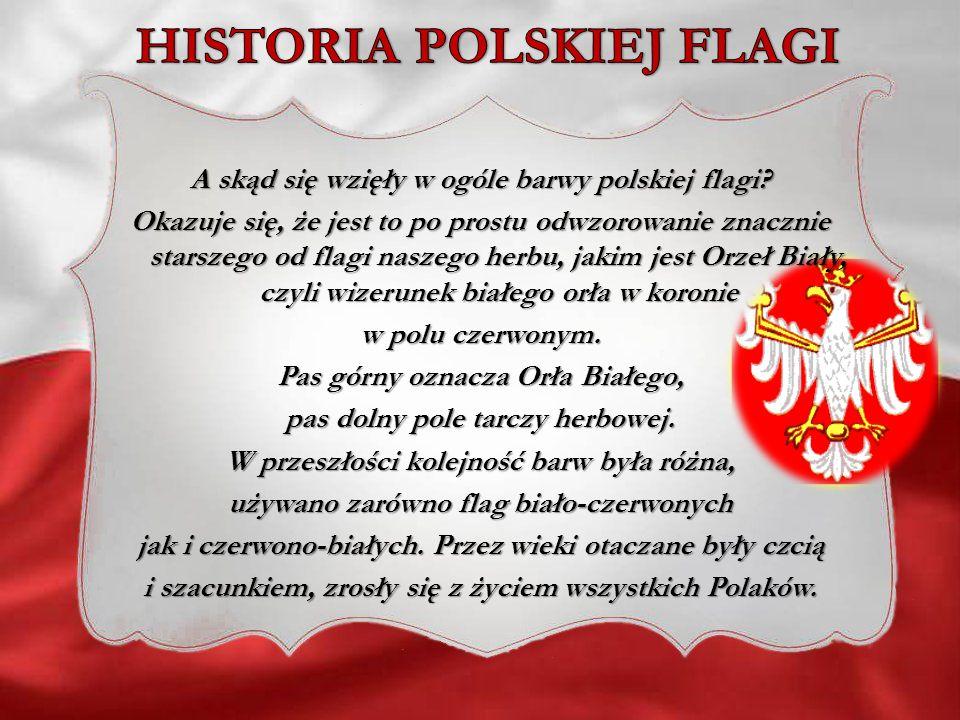 A skąd się wzięły w ogóle barwy polskiej flagi? Okazuje się, że jest to po prostu odwzorowanie znacznie starszego od flagi naszego herbu, jakim jest O