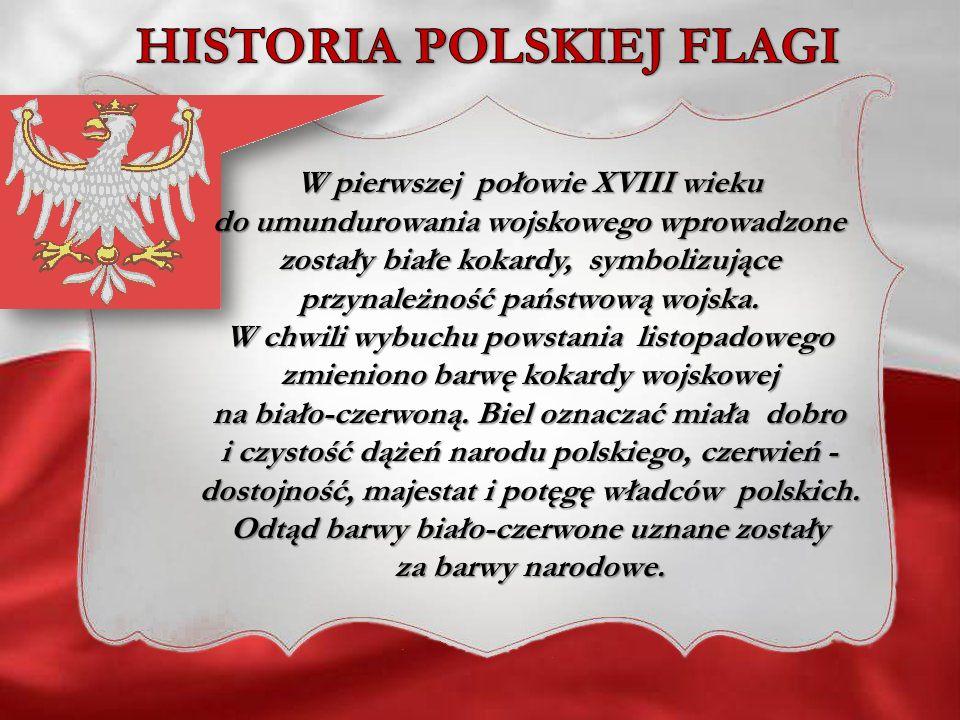 Pierwsze wzmianki o naszej fladze są zapisane w kronikach Galla Anonima z początków XII wieku, kiedy to w bitwie polsko-czeskiej pod wodzą Bolesława Krzywoustego (1086-1138) nasze oddziały odznaczały się chorągwiami, które były poświęcone świętemu Wojciechowi.
