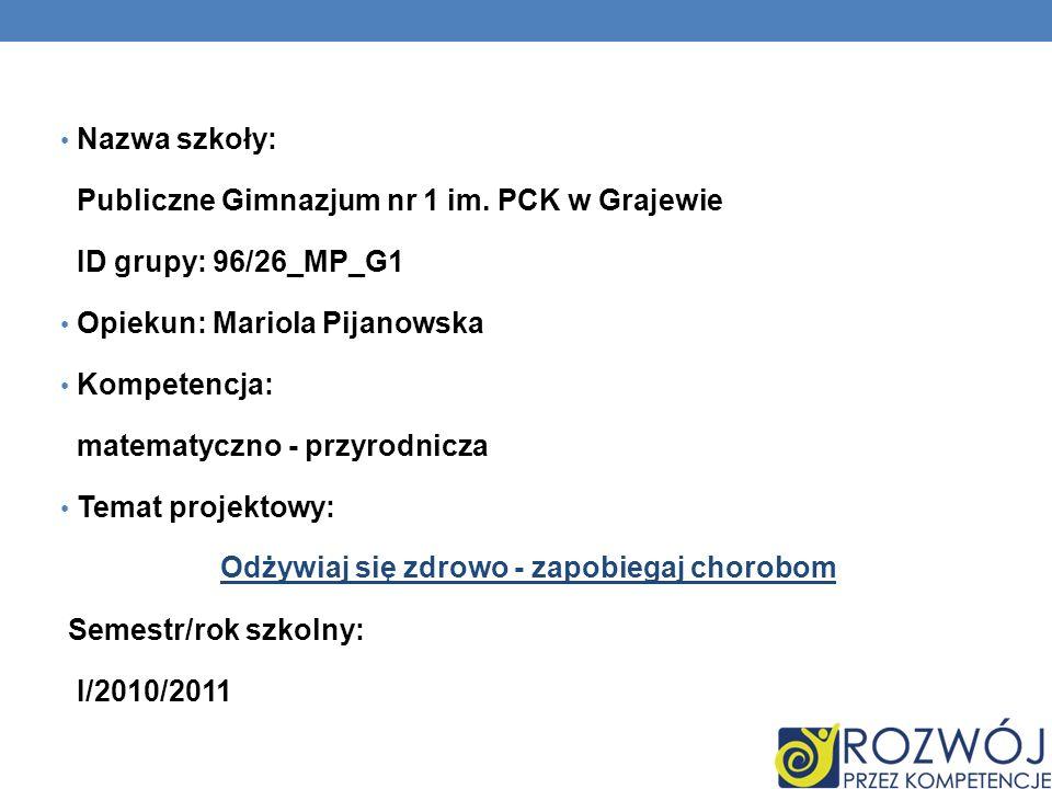 Nazwa szkoły: Publiczne Gimnazjum nr 1 im. PCK w Grajewie ID grupy: 96/26_MP_G1 Opiekun: Mariola Pijanowska Kompetencja: matematyczno - przyrodnicza T