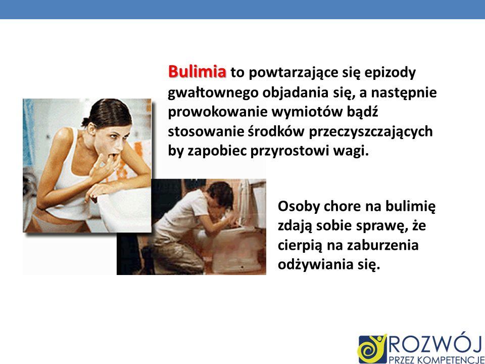 Bulimia Bulimia to powtarzające się epizody gwałtownego objadania się, a następnie prowokowanie wymiotów bądź stosowanie środków przeczyszczających by