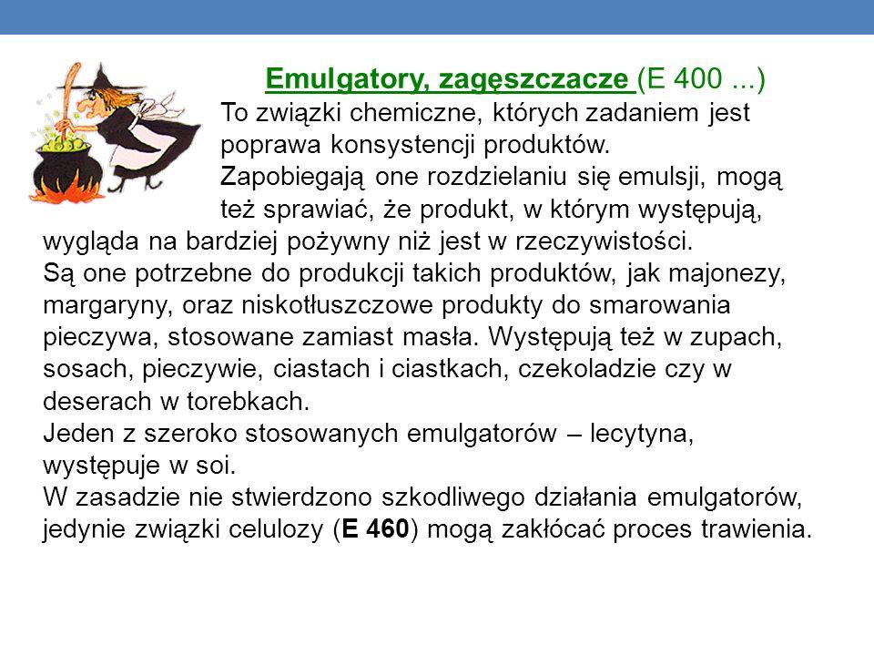 Emulgatory, zagęszczacze (E 400...) To związki chemiczne, których zadaniem jest poprawa konsystencji produktów. Zapobiegają one rozdzielaniu się emuls