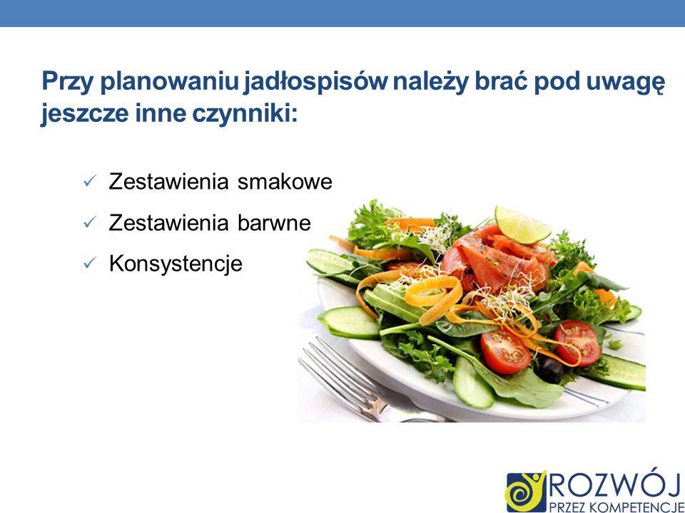 Zestawienia smakowe Zestawienia barwne Konsystencje Przy planowaniu jadłospisów należy brać pod uwagę jeszcze inne czynniki: