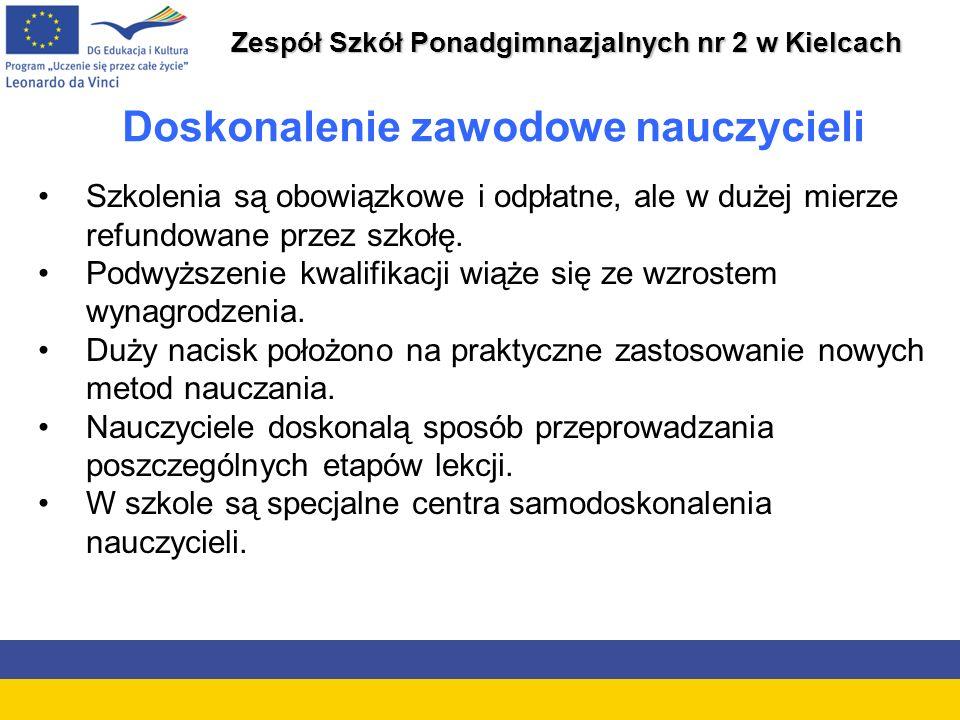 Zespół Szkół Ponadgimnazjalnych nr 2 w Kielcach Doskonalenie zawodowe nauczycieli Szkolenia są obowiązkowe i odpłatne, ale w dużej mierze refundowane przez szkołę.