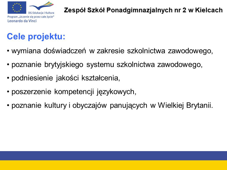 Zespół Szkół Ponadgimnazjalnych nr 2 w Kielcach Certyfikacja udziału w projekcie: 3 certyfikaty wystawione przez: - Stafford College, - Polaris Enterprise, - szkołę, dokument Europass Mobilność potwierdzony przez Krajowe Centrum Europass.