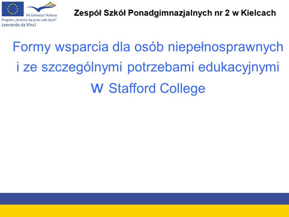 Zespół Szkół Ponadgimnazjalnych nr 2 w Kielcach Formy wsparcia dla osób niepełnosprawnych i ze szczególnymi potrzebami edukacyjnymi w Stafford College