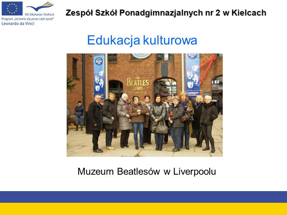 Zespół Szkół Ponadgimnazjalnych nr 2 w Kielcach Edukacja kulturowa Muzeum Beatlesów w Liverpoolu