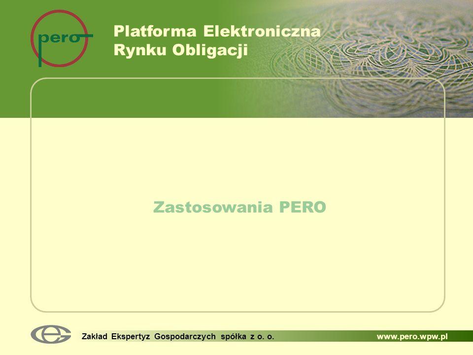 Zakład Ekspertyz Gospodarczych spółka z o. o. www.pero.wpw.pl Zastosowania PERO Platforma Elektroniczna Rynku Obligacji