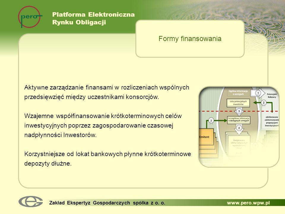 Platforma Elektroniczna Rynku Obligacji Zakład Ekspertyz Gospodarczych spółka z o. o. www.pero.wpw.pl Aktywne zarządzanie finansami w rozliczeniach ws