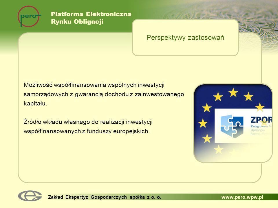 Platforma Elektroniczna Rynku Obligacji Zakład Ekspertyz Gospodarczych spółka z o. o. www.pero.wpw.pl Możliwość współfinansowania wspólnych inwestycji
