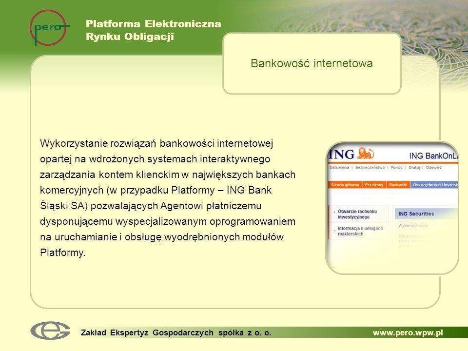 Platforma Elektroniczna Rynku Obligacji Zakład Ekspertyz Gospodarczych spółka z o. o. www.pero.wpw.pl Wykorzystanie rozwiązań bankowości internetowej