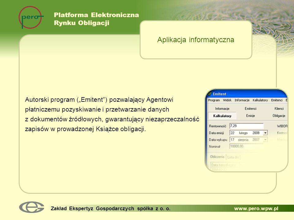 Platforma Elektroniczna Rynku Obligacji Zakład Ekspertyz Gospodarczych spółka z o. o. www.pero.wpw.pl Autorski program (Emitent) pozwalający Agentowi