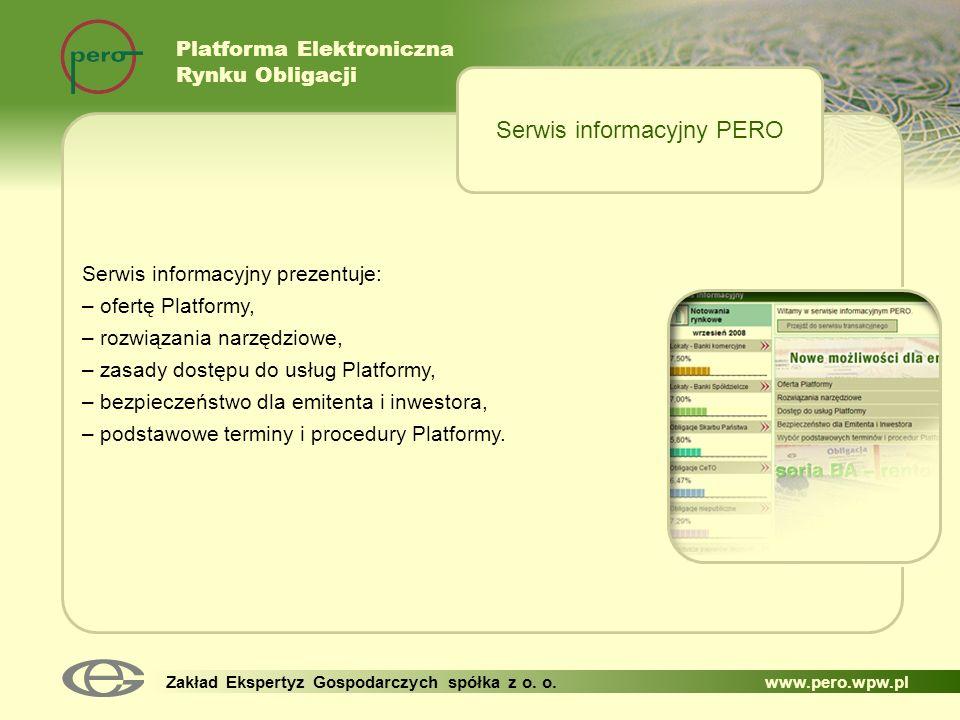 Platforma Elektroniczna Rynku Obligacji Zakład Ekspertyz Gospodarczych spółka z o. o. www.pero.wpw.pl Serwis informacyjny prezentuje: – ofertę Platfor