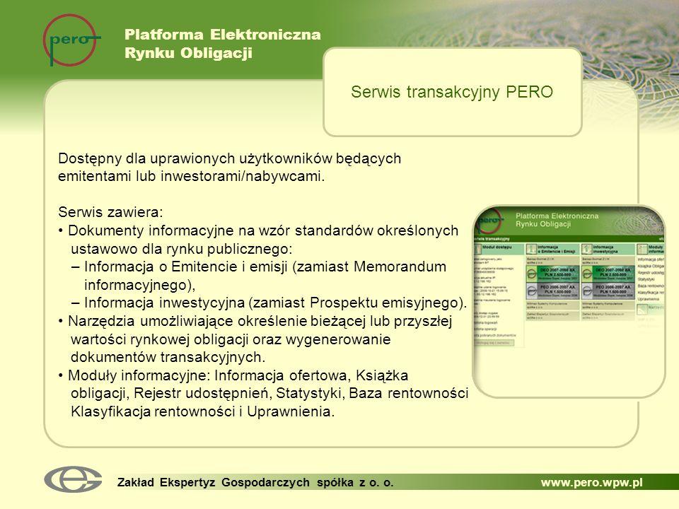 Platforma Elektroniczna Rynku Obligacji Zakład Ekspertyz Gospodarczych spółka z o. o. www.pero.wpw.pl Dostępny dla uprawionych użytkowników będących e
