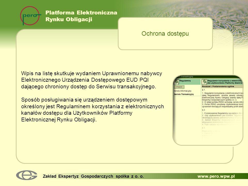 Platforma Elektroniczna Rynku Obligacji Zakład Ekspertyz Gospodarczych spółka z o. o. www.pero.wpw.pl Wpis na listę skutkuje wydaniem Uprawnionemu nab