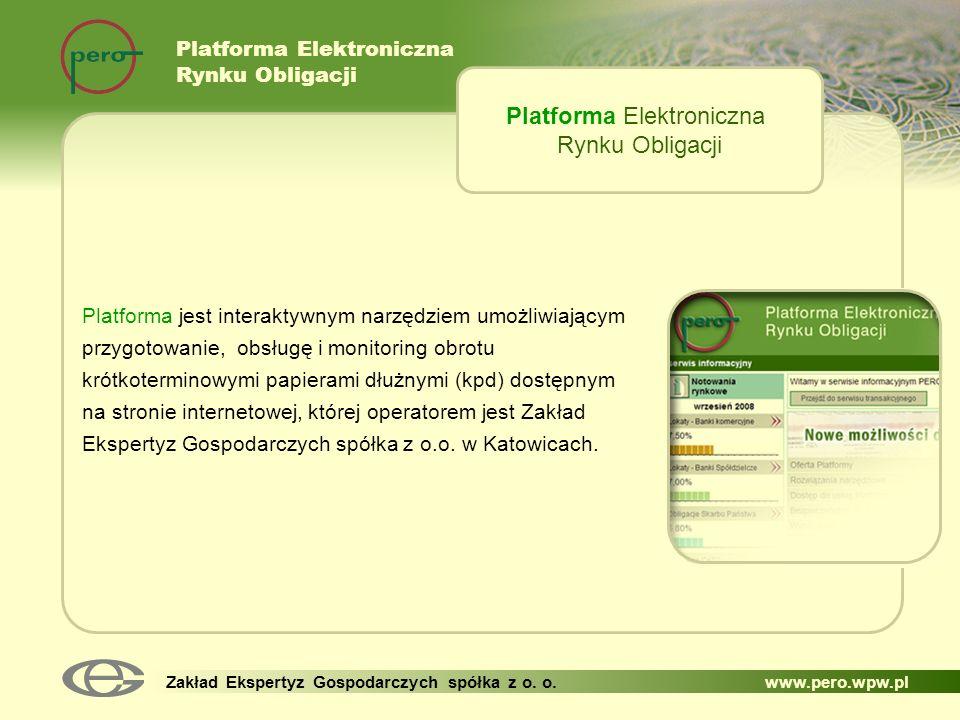 Platforma Elektroniczna Rynku Obligacji Zakład Ekspertyz Gospodarczych spółka z o. o. www.pero.wpw.pl Platforma jest interaktywnym narzędziem umożliwi