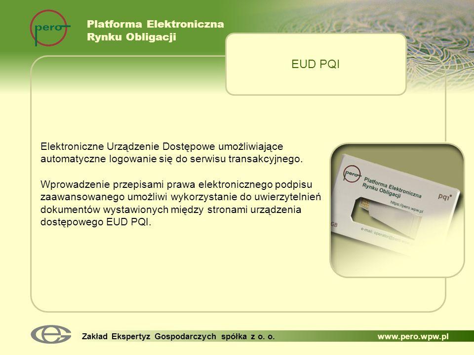 Platforma Elektroniczna Rynku Obligacji Zakład Ekspertyz Gospodarczych spółka z o. o. www.pero.wpw.pl Elektroniczne Urządzenie Dostępowe umożliwiające