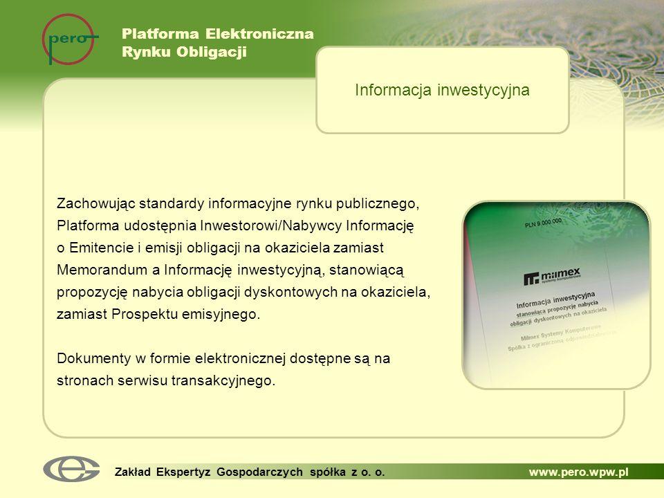Platforma Elektroniczna Rynku Obligacji Zakład Ekspertyz Gospodarczych spółka z o. o. www.pero.wpw.pl Zachowując standardy informacyjne rynku publiczn