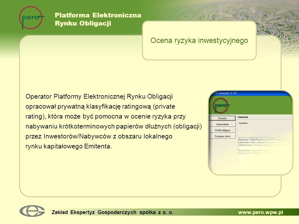 Platforma Elektroniczna Rynku Obligacji Zakład Ekspertyz Gospodarczych spółka z o. o. www.pero.wpw.pl Operator Platformy Elektronicznej Rynku Obligacj