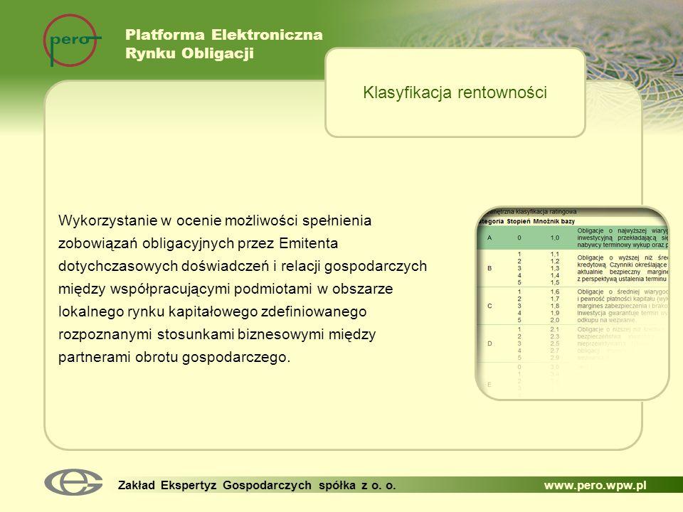 Platforma Elektroniczna Rynku Obligacji Zakład Ekspertyz Gospodarczych spółka z o. o. www.pero.wpw.pl Wykorzystanie w ocenie możliwości spełnienia zob