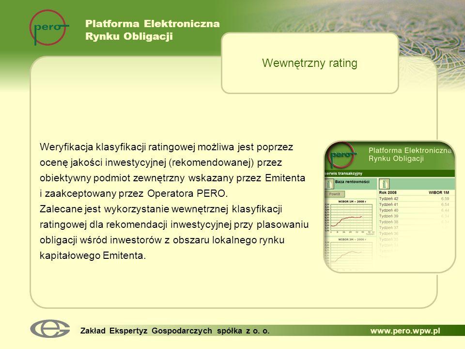 Platforma Elektroniczna Rynku Obligacji Zakład Ekspertyz Gospodarczych spółka z o. o. www.pero.wpw.pl Weryfikacja klasyfikacji ratingowej możliwa jest