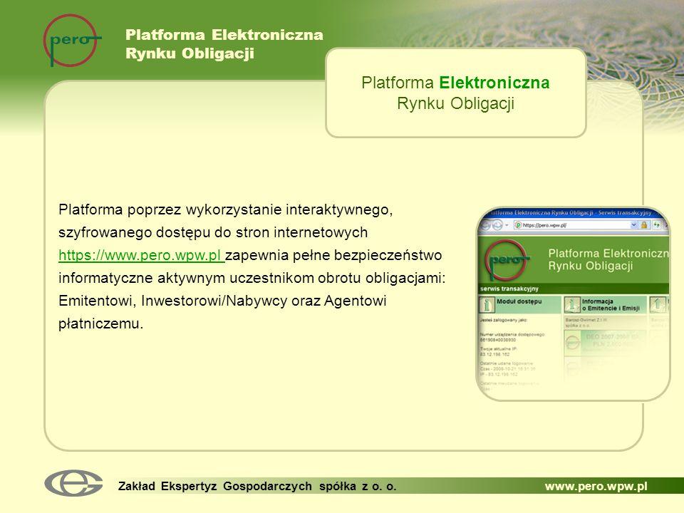 Platforma Elektroniczna Rynku Obligacji Zakład Ekspertyz Gospodarczych spółka z o. o. www.pero.wpw.pl Platforma poprzez wykorzystanie interaktywnego,