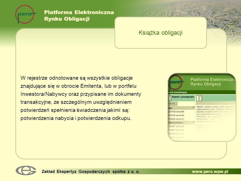 Platforma Elektroniczna Rynku Obligacji Zakład Ekspertyz Gospodarczych spółka z o. o. www.pero.wpw.pl W rejestrze odnotowane są wszystkie obligacje zn