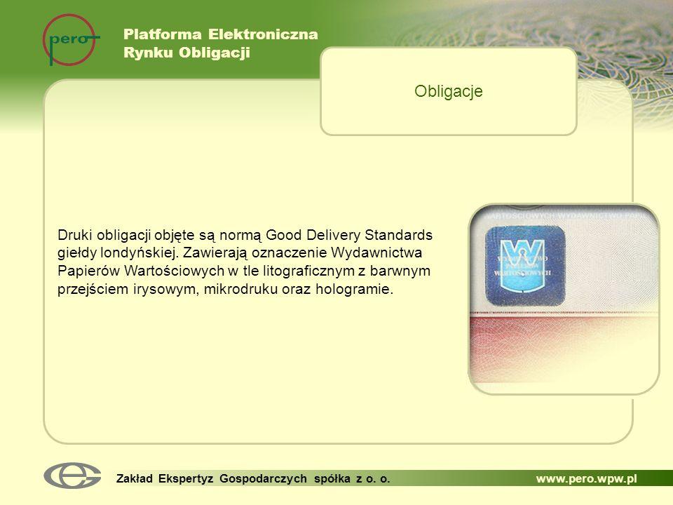 Platforma Elektroniczna Rynku Obligacji Zakład Ekspertyz Gospodarczych spółka z o. o. www.pero.wpw.pl Druki obligacji objęte są normą Good Delivery St