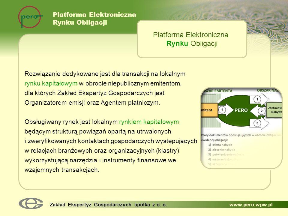 Platforma Elektroniczna Rynku Obligacji Zakład Ekspertyz Gospodarczych spółka z o. o. www.pero.wpw.pl Rozwiązanie dedykowane jest dla transakcji na lo