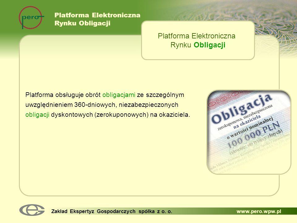 Platforma Elektroniczna Rynku Obligacji Zakład Ekspertyz Gospodarczych spółka z o. o. www.pero.wpw.pl Platforma obsługuje obrót obligacjami ze szczegó