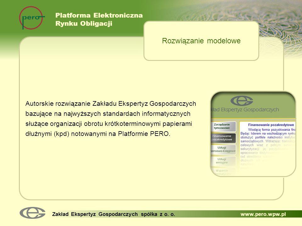 Platforma Elektroniczna Rynku Obligacji Zakład Ekspertyz Gospodarczych spółka z o. o. www.pero.wpw.pl Autorskie rozwiązanie Zakładu Ekspertyz Gospodar