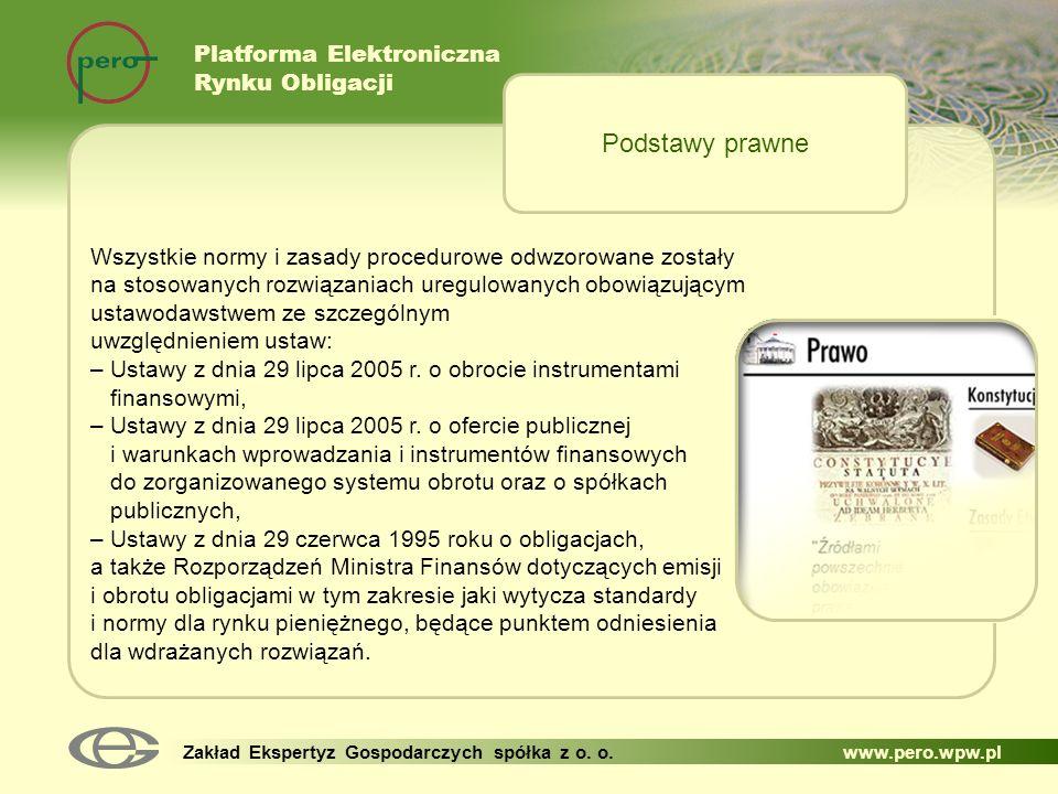Platforma Elektroniczna Rynku Obligacji Zakład Ekspertyz Gospodarczych spółka z o. o. www.pero.wpw.pl Wszystkie normy i zasady procedurowe odwzorowane