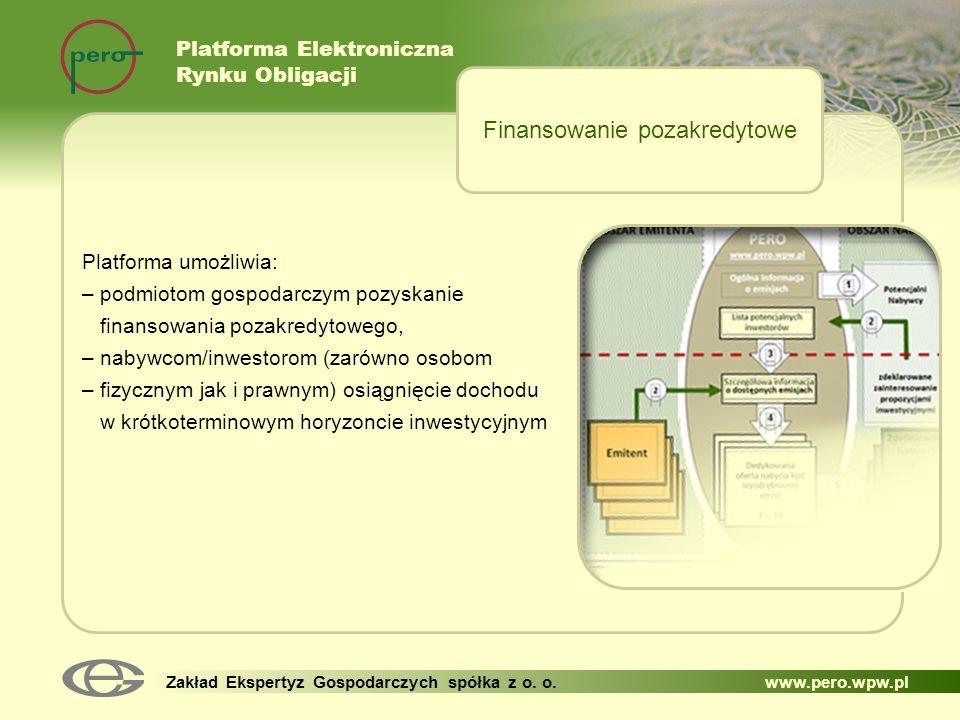 Platforma Elektroniczna Rynku Obligacji Zakład Ekspertyz Gospodarczych spółka z o. o. www.pero.wpw.pl Platforma umożliwia: – podmiotom gospodarczym po