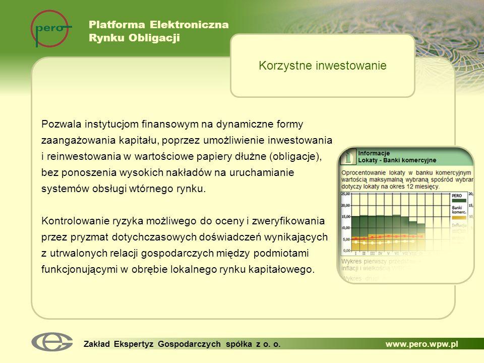 Platforma Elektroniczna Rynku Obligacji Zakład Ekspertyz Gospodarczych spółka z o. o. www.pero.wpw.pl Pozwala instytucjom finansowym na dynamiczne for