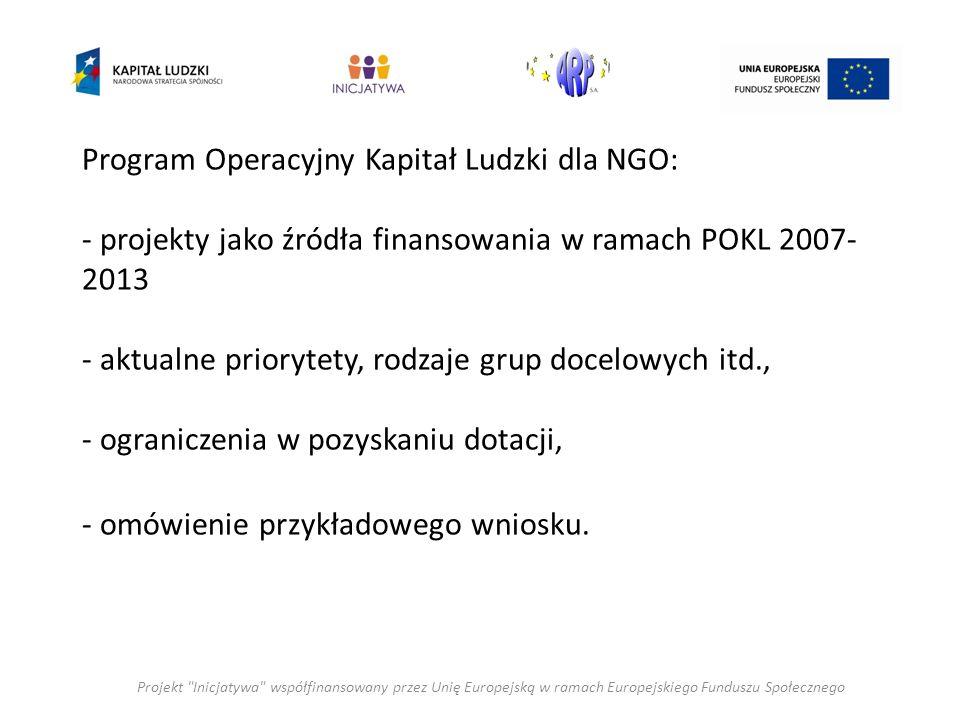 Program Operacyjny Kapitał Ludzki dla NGO: - projekty jako źródła finansowania w ramach POKL 2007- 2013 - aktualne priorytety, rodzaje grup docelowych itd., - ograniczenia w pozyskaniu dotacji, - omówienie przykładowego wniosku.