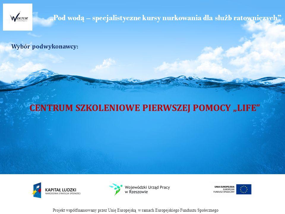 Pod wod ą – specjalistyczne kursy nurkowania dla słu ż b ratowniczych Wybór podwykonawcy: Projekt współfinansowany przez Unię Europejską w ramach Europejskiego Funduszu Społecznego CENTRUM SZKOLENIOWE PIERWSZEJ POMOCY LIFE