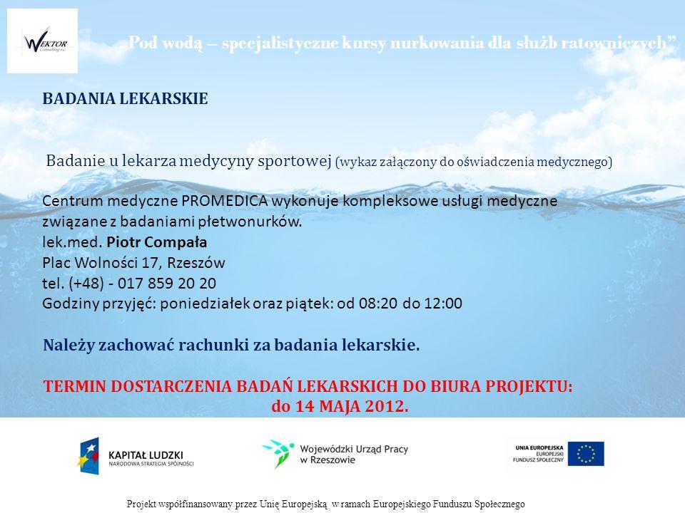 Pod wod ą – specjalistyczne kursy nurkowania dla słu ż b ratowniczych Projekt współfinansowany przez Unię Europejską w ramach Europejskiego Funduszu Społecznego BADANIA LEKARSKIE Badanie u lekarza medycyny sportowej (wykaz załączony do oświadczenia medycznego) Centrum medyczne PROMEDICA wykonuje kompleksowe usługi medyczne związane z badaniami płetwonurków.