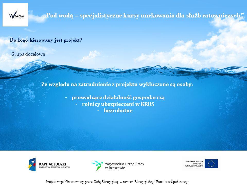 Pod wod ą – specjalistyczne kursy nurkowania dla słu ż b ratowniczych Do kogo kierowany jest projekt.