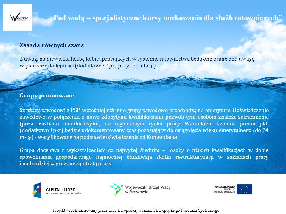 Pod wod ą – specjalistyczne kursy nurkowania dla słu ż b ratowniczych Projekt współfinansowany przez Unię Europejską w ramach Europejskiego Funduszu Społecznego Zasada równych szans Z uwagi na niewielką liczbę kobiet pracujących w systemie ratownictwa będą one brane pod uwagę w pierwszej kolejności (dodatkowe 2 pkt przy rekrutacji).
