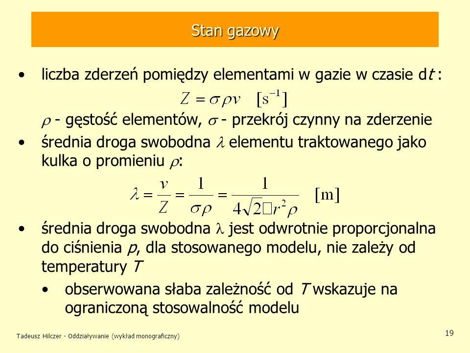 Tadeusz Hilczer - Oddziaływanie (wykład monograficzny) 19 Stan gazowy liczba zderzeń pomiędzy elementami w gazie w czasie dt : - gęstość elementów, -