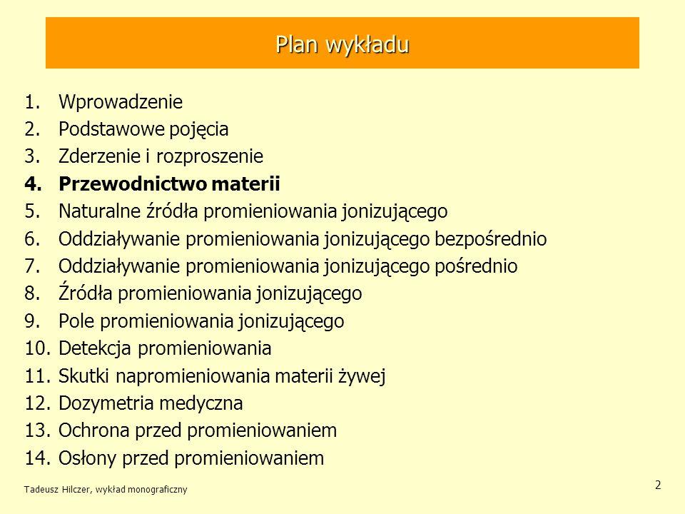 Tadeusz Hilczer, wykład monograficzny 2 Plan wykładu 1.Wprowadzenie 2.Podstawowe pojęcia 3.Zderzenie i rozproszenie 4.Przewodnictwo materii 5.Naturaln
